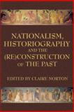 Nationalism, Historiography, and the (Re)Construction of the Past, , 0978771311