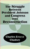 The Struggle Between President Johnson and Congress over Reconstruction, Chadsey, Charles Ernest, 1410201317