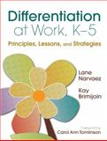 Differentiation at Work, K-5 : Principles, Lessons, and Strategies, Narvaez, Lane and Brimijoin, Kay, 1412971314