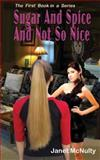 Sugar and Spice and Not So Nice, Janet McNulty, 1469951312
