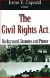 The Civil Rights Act : Background, Statutes and Primer, Capozzi, Irene Y., 1600211313