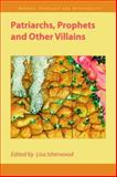 Patriarchs, Prophets and Other Villains, , 1845531310