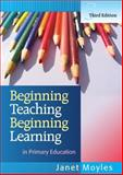 Beginning Teaching: Beginning Learning : In Primary Education, Moyles, Janet R., 0335221319