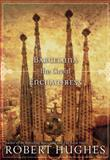 Barcelona the Great Enchantress, Robert Hughes, 1426201311
