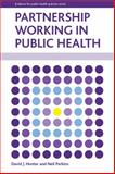 Partnership Working in Public Health, Hunter, David J. and Perkins, Neil, 1447301315