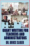 Grant Writing for Teachers and Administrators, Sliger, Bruce, 1608601315