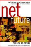 Net Future : The 7 Cybertrends That Will Drive Your Business, Create New Wealth, and Define Your Future, Martin, Chuck, 007041131X