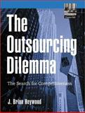 The Outsourcing Dilemma : The Search for Competitiveness, Heywood, J. Brian, 0130351318