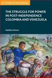 The Struggle for Power in Post-Independence Colombia and Venezuela, Brown, Matthew, 0230341314