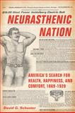 Neurasthenic Nation : America's Search for Health, Happiness, and Comfort, 1869-1920, Schuster, David G., 0813551315