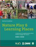 Nature Play and Learning Places : Creating and managing places where children engage with nature, Moore, Robin, 0990771318
