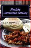 Healthy Venezuelan Cooking, The Nomad Cook, 1500441317
