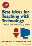 Best Ideas for Teaching with Technology : A Practical Guide for Teachers, by Teachers, Reich, Justin and Daccord, Thomas, 0765621320