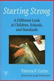 Starting Strong : A Different Look at Children, Schools, and Standards, Carini, Patricia F., 0807741329