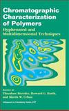 Chromatographic Characterization of Polymers : Hyphenated and Multidimensional Techniques, Provder, Theodore and Urban, Marek W., 084123132X