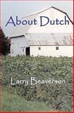 About Dutch, Larry Beaverson, 1448651328