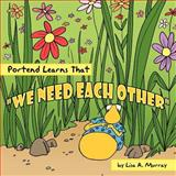 Portend Learns That We Need Each Other, Lisa A. Murray, 1463401329