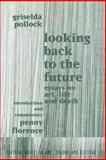 Looking Back to the Future : Essays on Art, Life and Death, Pollock, Griselda, 9057011328