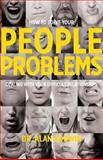 How to Solve Your People Problems, Alan Godwin and Dr Alan Godwin, 0615431321
