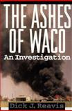 Ashes of Waco : An Investigation, Reavis, Dick J., 0684811324