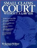 Small Claims Court Without a Lawyer, Wilber, W. Kelsea, 0942061322