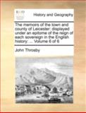 The Memoirs of the Town and County of Leicester, John Throsby, 1140721321