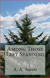 Among Those Left Standing, A. Aaron, 1478341327