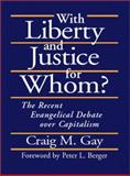 With Liberty and Justice for Whom? : The Recent Evangelical Debate over Capitalism, Craig M. Gay, 1573831328