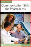 Communication Skills for Pharmacists : Building Relationships, Improving Patient Care, Berger, Bruce A., 158212132X