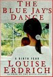 The Blue Jay's Dance : A Memoir of Early Motherhood, Erdrich, Louise, 0060171324