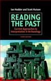 Reading the Past : Current Approaches to Interpretation in Archaeology, Hodder, Ian and Hutson, Scott, 0521821320