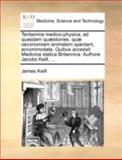 Tentamina Medico-Physica, Ad Quasdam Quæstiones, Quæ Oeconomiam Animalem Spectant, Accommodata Quibus Accessit Medicina Statica Britannica Authore J, James Keill, 1140711326