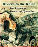 Riviera to the Rhine : The European Theater of Operations, Clarke, Jeffrey J. and Smith, Robert Ross, 1410221326