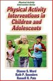 Physical Activity Interventions in Children and Adolescents, Ward, Dianne Stanton and Saunders, Ruth P., 0736051325