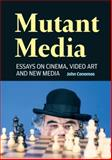 Mutant Media : Essays on Cinema, Video Art and New Media, John Conomos, 1920781323