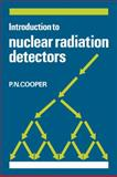 Introduction to Nuclear Radiation Detectors, Cooper, P. N., 0521281326
