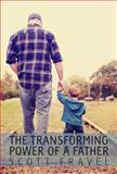 The Transforming Power of a Father, Scott Fravel, 0991231325