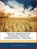 Procli Diadochi in Platonis Timaeum Commentaria, Ernst Diehl and Ernst Proclus, 1142911322