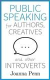 Public Speaking for Authors, Creatives and Other Introverts, Joanna Penn, 1495211320