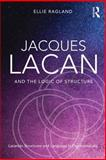 Jacques Lacan and the Logic of Structure : Lacanian Structures and Language in Psychoanalysis, Ragland, Ellie, 0415721326