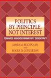 Politics by Principle, Not Interest : Towards Nondiscriminatory Democracy, Buchanan, James M. and Congleton, Roger D., 052103132X