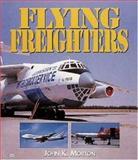 Flying Freighters, John K. Morton, 0760311323