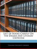 List of Books Chiefly on the Drama and Literary Criticism, , 1141531321