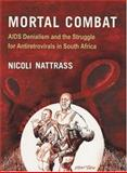 Mortal Combat : AIDS Denialism and the Struggle for Antiretrovirals in South Africa, Nattrass, Nicoli, 1869141326