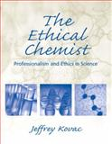 The Ethical Chemist : Professionalism and Ethics in Science, Kovac, Jeffrey, 0131411322