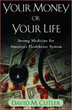 Your Money or Your Life, David M. Cutler, 0195181328