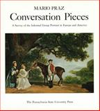 Conversation Pieces : A Survey of the Informal Group Portrait in Europe and America, Praz, Mario, 0271001321