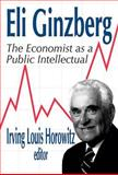 Eli Ginzberg : The Economist as a Public Intellectual, Ginzberg, Eli, 0765801329