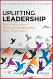 Uplifting Leadership : How Organizations, Teams, and Communities Raise Performance, Hargreaves, Andy and Boyle, Alan, 1118921321