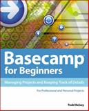 Basecamp for Beginners : Managing Projects and Keeping Track of Details, Kelsey, Todd, 1285171322